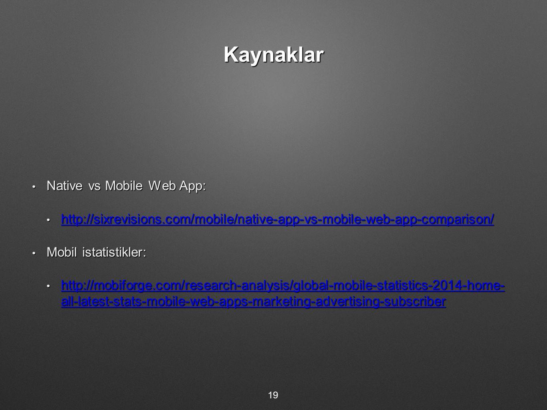 Kaynaklar Native vs Mobile Web App: Native vs Mobile Web App: http://sixrevisions.com/mobile/native-app-vs-mobile-web-app-comparison/ http://sixrevisi