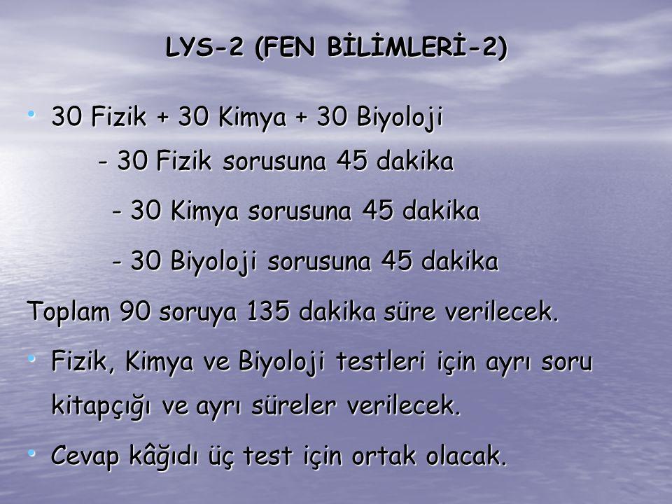 LYS-2 (FEN BİLİMLERİ-2) 30 Fizik + 30 Kimya + 30 Biyoloji - 30 Fizik sorusuna 45 dakika 30 Fizik + 30 Kimya + 30 Biyoloji - 30 Fizik sorusuna 45 dakik