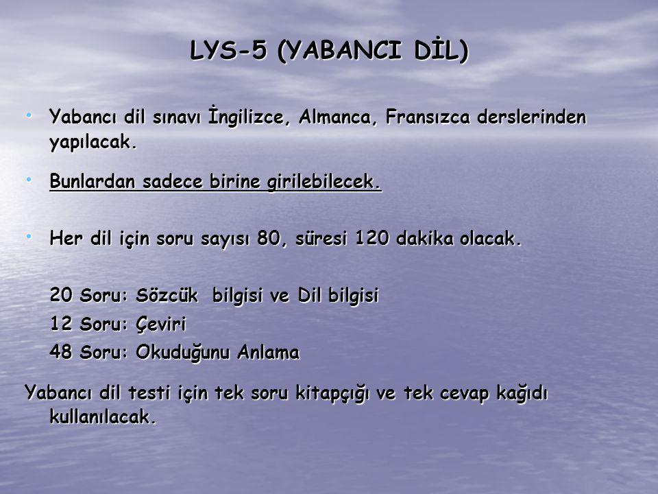 LYS-5 (YABANCI DİL) Yabancı dil sınavı İngilizce, Almanca, Fransızca derslerinden yapılacak. Yabancı dil sınavı İngilizce, Almanca, Fransızca dersleri