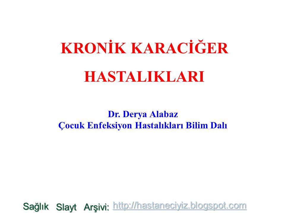 KRONİK KARACİĞER HASTALIKLARI Dr. Derya Alabaz Çocuk Enfeksiyon Hastalıkları Bilim Dalı Sağlık Slayt Arşivi: http://hastaneciyiz.blogspot.com