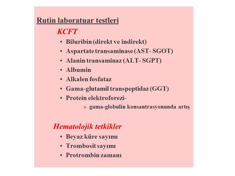 Rutin laboratuar testleri KCFT Biluribin (direkt ve indirekt) Aspartate transaminase (AST- SGOT) Alanin transaminaz (ALT- SGPT) Albumin Alkalen fosfat