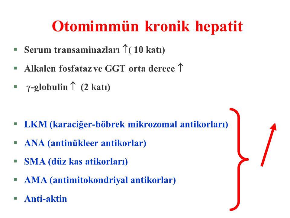 Otomimmün kronik hepatit §Serum transaminazları  ( 10 katı) §Alkalen fosfataz ve GGT orta derece  §  -globulin  (2 katı) §LKM (karaciğer-böbrek mi