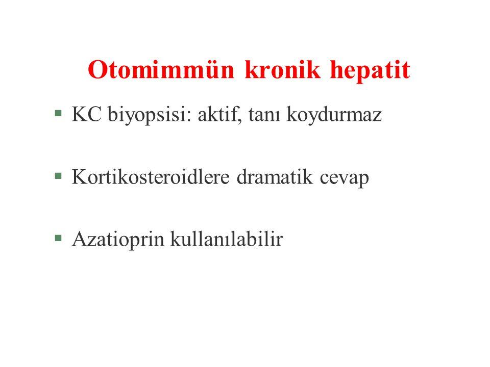§KC biyopsisi: aktif, tanı koydurmaz §Kortikosteroidlere dramatik cevap §Azatioprin kullanılabilir