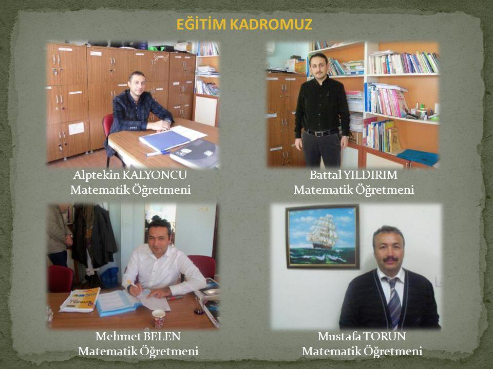 EĞİTİM KADROMUZ Alptekin KALYONCU Matematik Öğretmeni Battal YILDIRIM Matematik Öğretmeni Mehmet BELEN Matematik Öğretmeni Mustafa TORUN Matematik Öğr