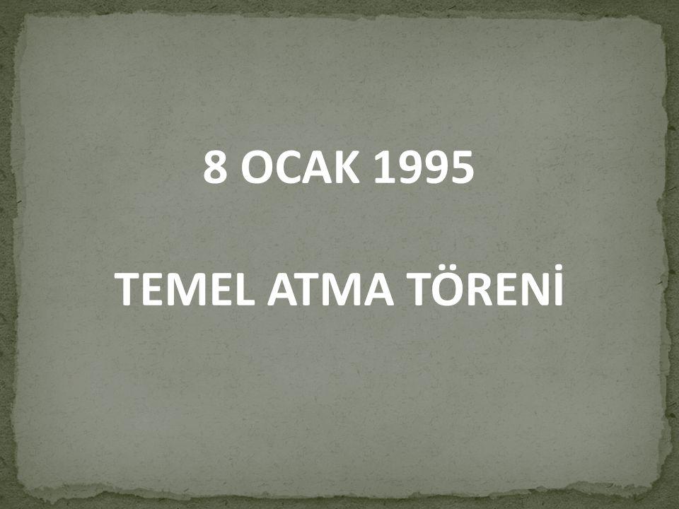 8 OCAK 1995 TEMEL ATMA TÖRENİ