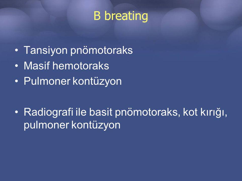 B breating Tansiyon pnömotoraks Masif hemotoraks Pulmoner kontüzyon Radiografi ile basit pnömotoraks, kot kırığı, pulmoner kontüzyon