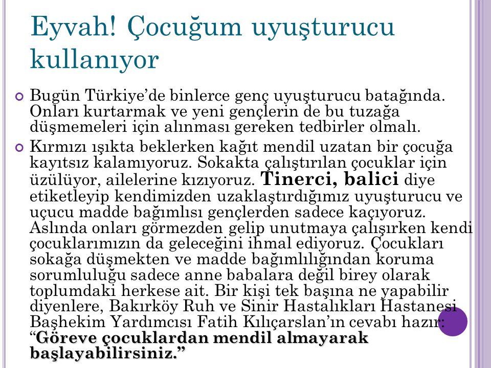 Eyvah! Çocuğum uyuşturucu kullanıyor Bugün Türkiye'de binlerce genç uyuşturucu batağında. Onları kurtarmak ve yeni gençlerin de bu tuzağa düşmemeleri