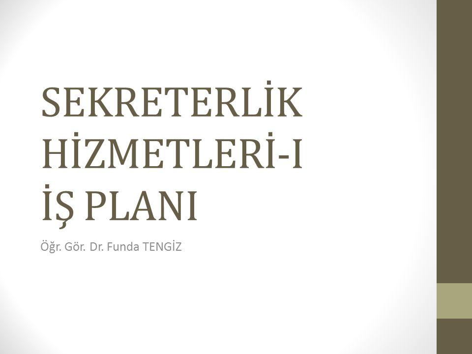SEKRETERLİK HİZMETLERİ-I İŞ PLANI Öğr. Gör. Dr. Funda TENGİZ