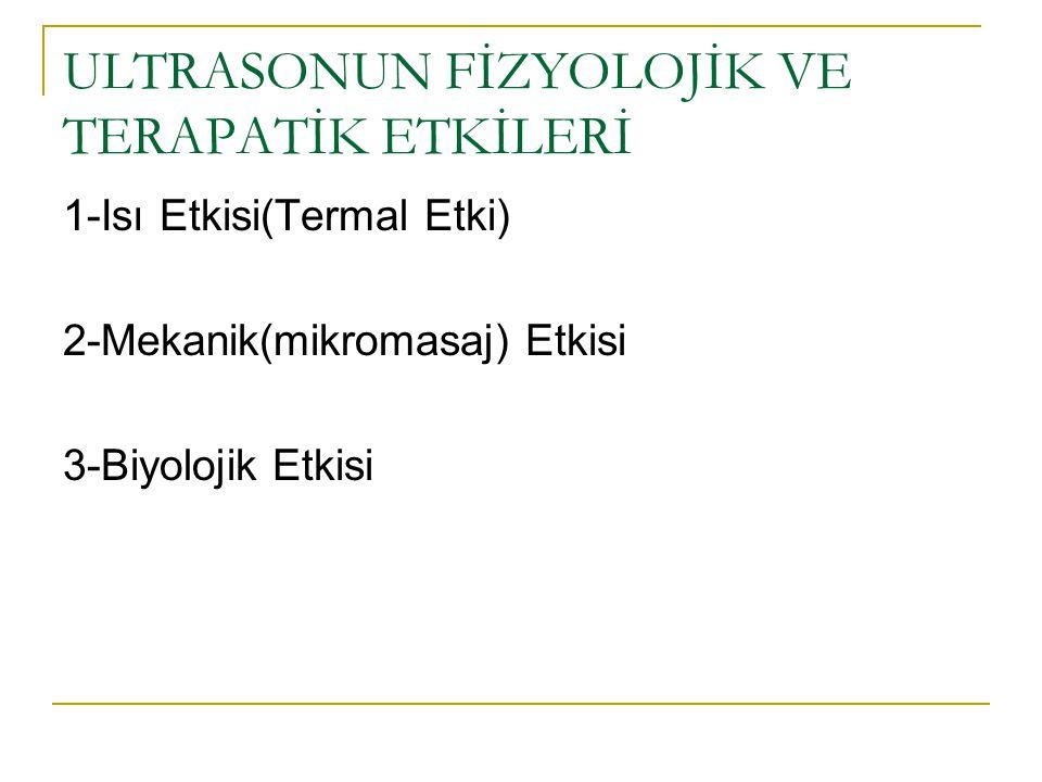 ULTRASONUN FİZYOLOJİK VE TERAPATİK ETKİLERİ 1-Isı Etkisi(Termal Etki) 2-Mekanik(mikromasaj) Etkisi 3-Biyolojik Etkisi