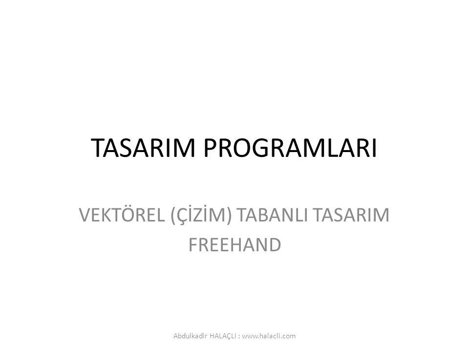 TASARIM PROGRAMLARI VEKTÖREL (ÇİZİM) TABANLI TASARIM FREEHAND Abdulkadir HALAÇLI : www.halacli.com