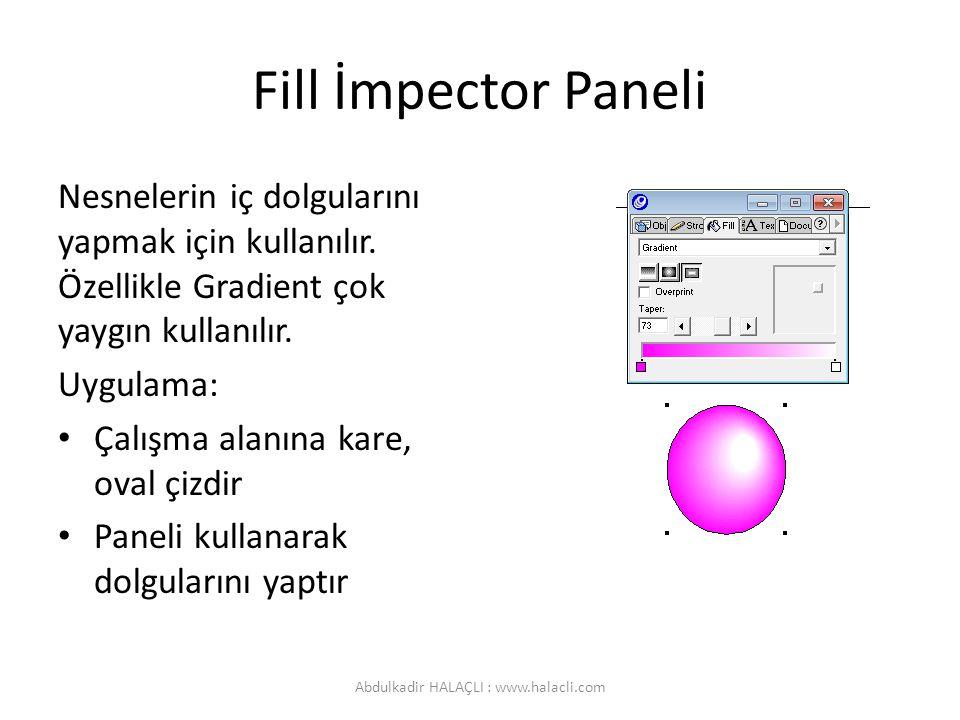 Fill İmpector Paneli Nesnelerin iç dolgularını yapmak için kullanılır. Özellikle Gradient çok yaygın kullanılır. Uygulama: Çalışma alanına kare, oval