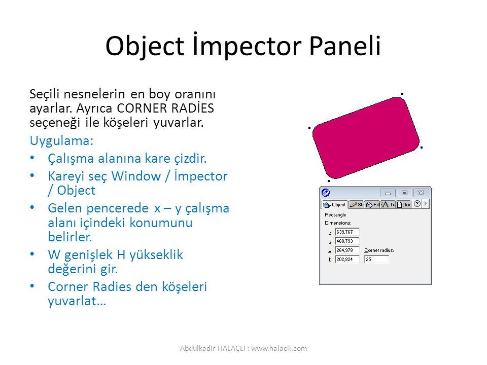Object İmpector Paneli Seçili nesnelerin en boy oranını ayarlar. Ayrıca CORNER RADİES seçeneği ile köşeleri yuvarlar. Uygulama: Çalışma alanına kare ç