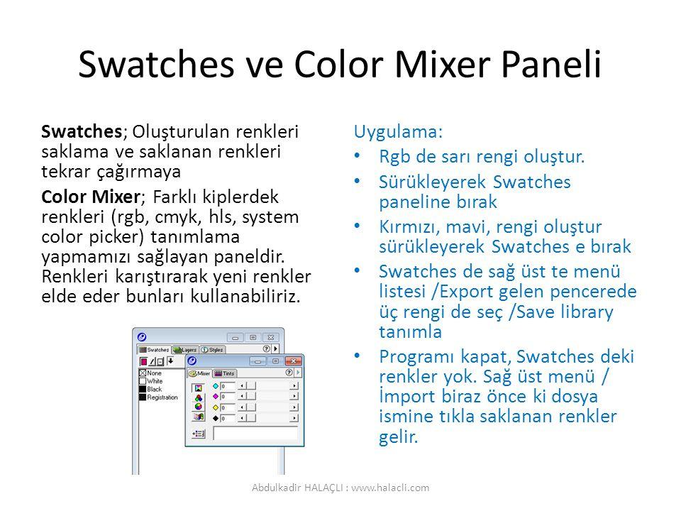Swatches ve Color Mixer Paneli Swatches; Oluşturulan renkleri saklama ve saklanan renkleri tekrar çağırmaya Color Mixer; Farklı kiplerdek renkleri (rgb, cmyk, hls, system color picker) tanımlama yapmamızı sağlayan paneldir.