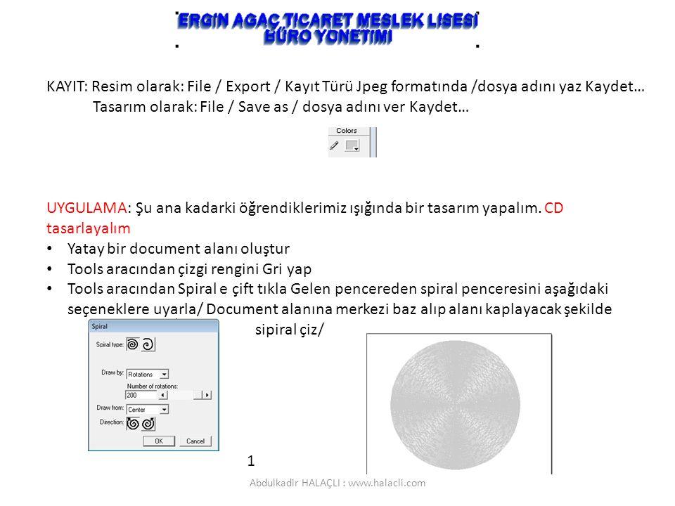 KAYIT: Resim olarak: File / Export / Kayıt Türü Jpeg formatında /dosya adını yaz Kaydet… Tasarım olarak: File / Save as / dosya adını ver Kaydet… UYGU