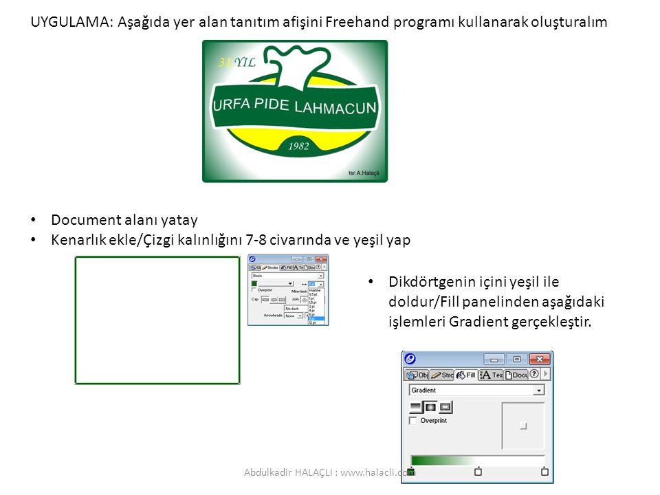 UYGULAMA: Aşağıda yer alan tanıtım afişini Freehand programı kullanarak oluşturalım Document alanı yatay Kenarlık ekle/Çizgi kalınlığını 7-8 civarında ve yeşil yap Dikdörtgenin içini yeşil ile doldur/Fill panelinden aşağıdaki işlemleri Gradient gerçekleştir.