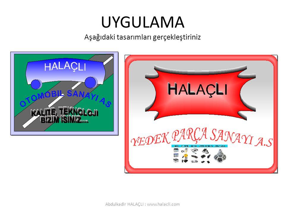 UYGULAMA Aşağıdaki tasarımları gerçekleştiriniz Abdulkadir HALAÇLI : www.halacli.com