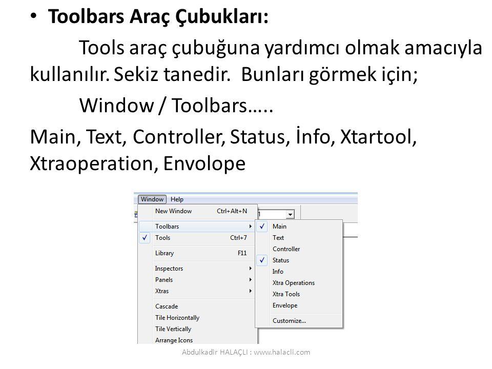 Toolbars Araç Çubukları: Tools araç çubuğuna yardımcı olmak amacıyla kullanılır. Sekiz tanedir. Bunları görmek için; Window / Toolbars….. Main, Text,