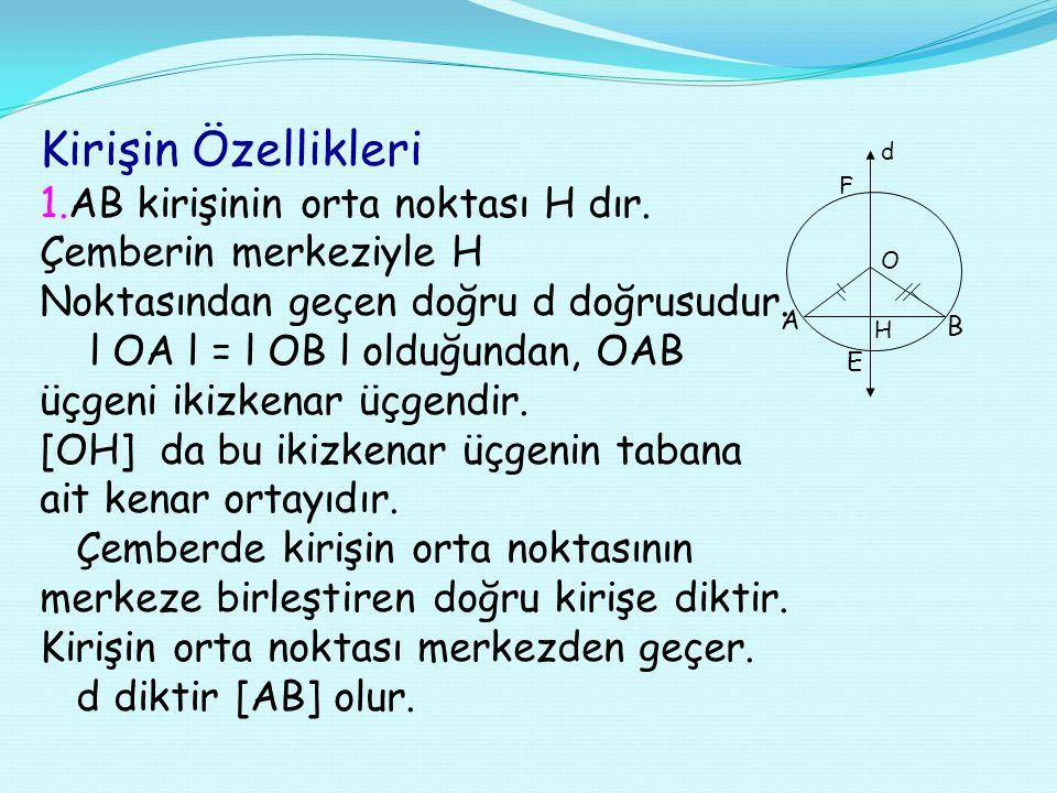 2.BİR DOĞRUNUN ÇEMBERE GÖRE DURUMLARI Bir doğru ile bir çember, üç durumda olabilir. 1) 2)3) d O ABE r d O B r d O A r teğet kiriş l OH l > r, d n Ç =