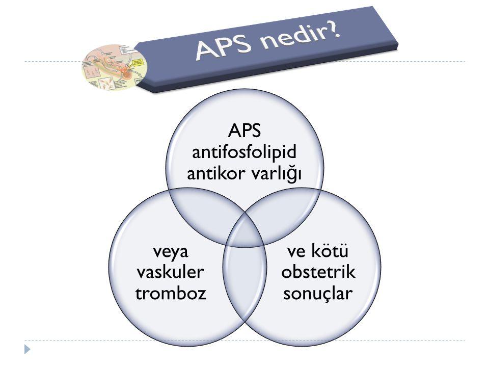 APS antifosfolipid antikor varlı ğ ı ve kötü obstetrik sonuçlar veya vaskuler tromboz