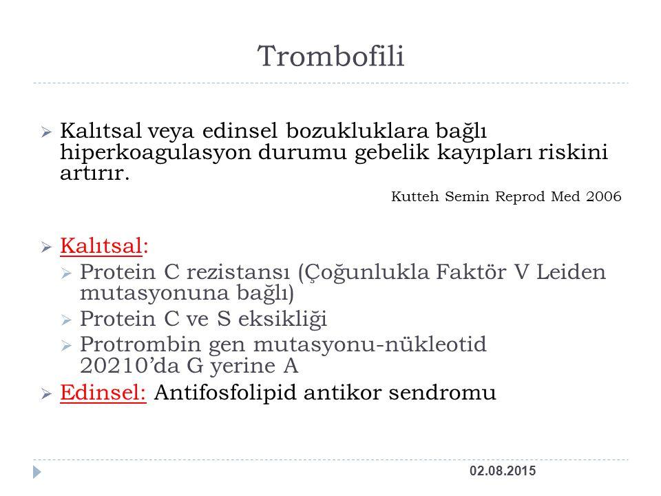 Trombofili  Kalıtsal veya edinsel bozukluklara bağlı hiperkoagulasyon durumu gebelik kayıpları riskini artırır.