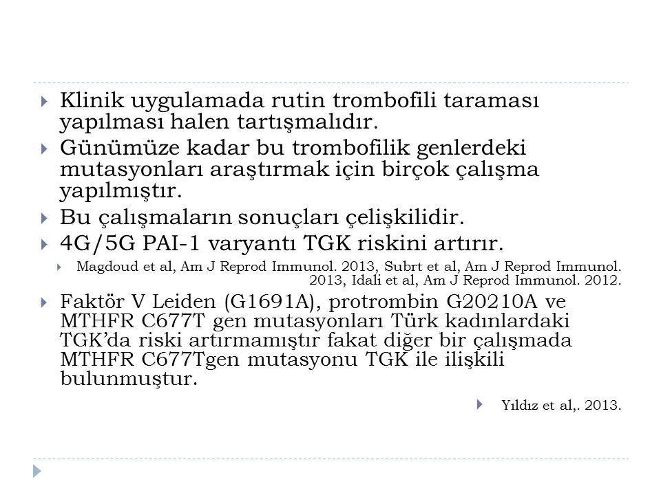  Klinik uygulamada rutin trombofili taraması yapılması halen tartışmalıdır.