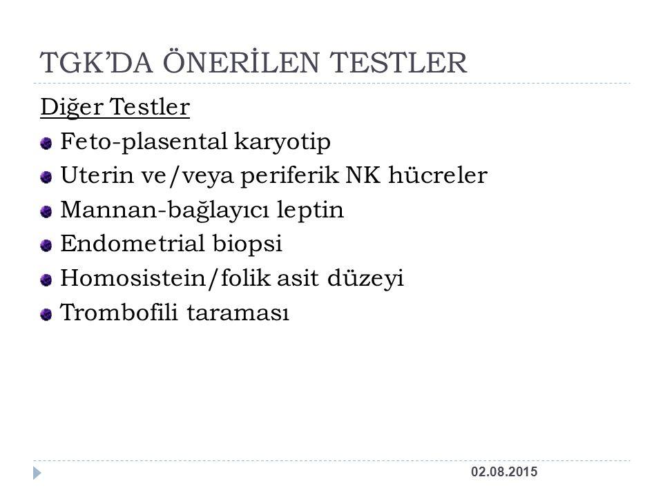 TGK'DA ÖNERİLEN TESTLER Diğer Testler Feto-plasental karyotip Uterin ve/veya periferik NK hücreler Mannan-bağlayıcı leptin Endometrial biopsi Homosistein/folik asit düzeyi Trombofili taraması 02.08.2015