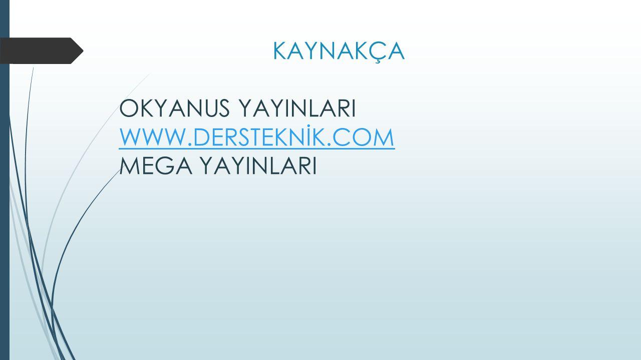 KAYNAKÇA OKYANUS YAYINLARI WWW.DERSTEKNİK.COM MEGA YAYINLARI WWW.DERSTEKNİK.COM