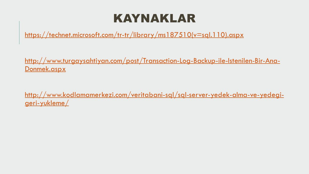 KAYNAKLAR https://technet.microsoft.com/tr-tr/library/ms187510(v=sql.110).aspx http://www.turgaysahtiyan.com/post/Transaction-Log-Backup-ile-Istenilen