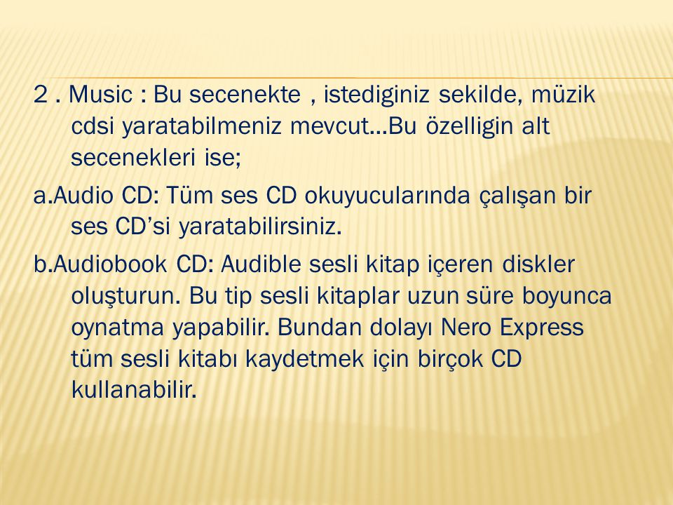 2. Music : Bu secenekte, istediginiz sekilde, müzik cdsi yaratabilmeniz mevcut...Bu özelligin alt secenekleri ise; a.Audio CD: Tüm ses CD okuyucuların