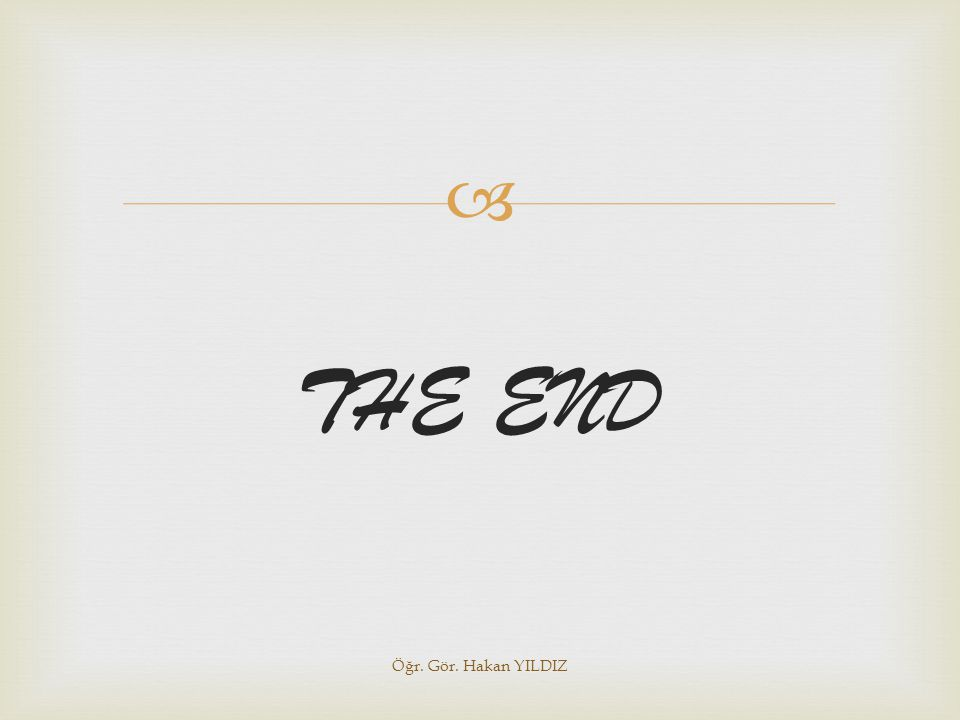  THE END Öğr. Gör. Hakan YILDIZ