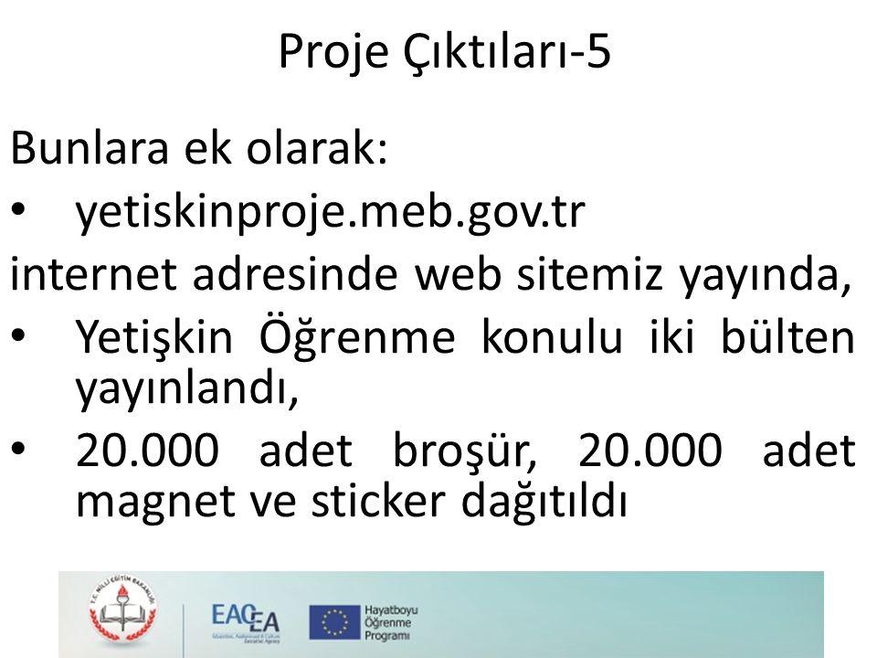 Proje Çıktıları-5 Bunlara ek olarak: yetiskinproje.meb.gov.tr internet adresinde web sitemiz yayında, Yetişkin Öğrenme konulu iki bülten yayınlandı, 20.000 adet broşür, 20.000 adet magnet ve sticker dağıtıldı