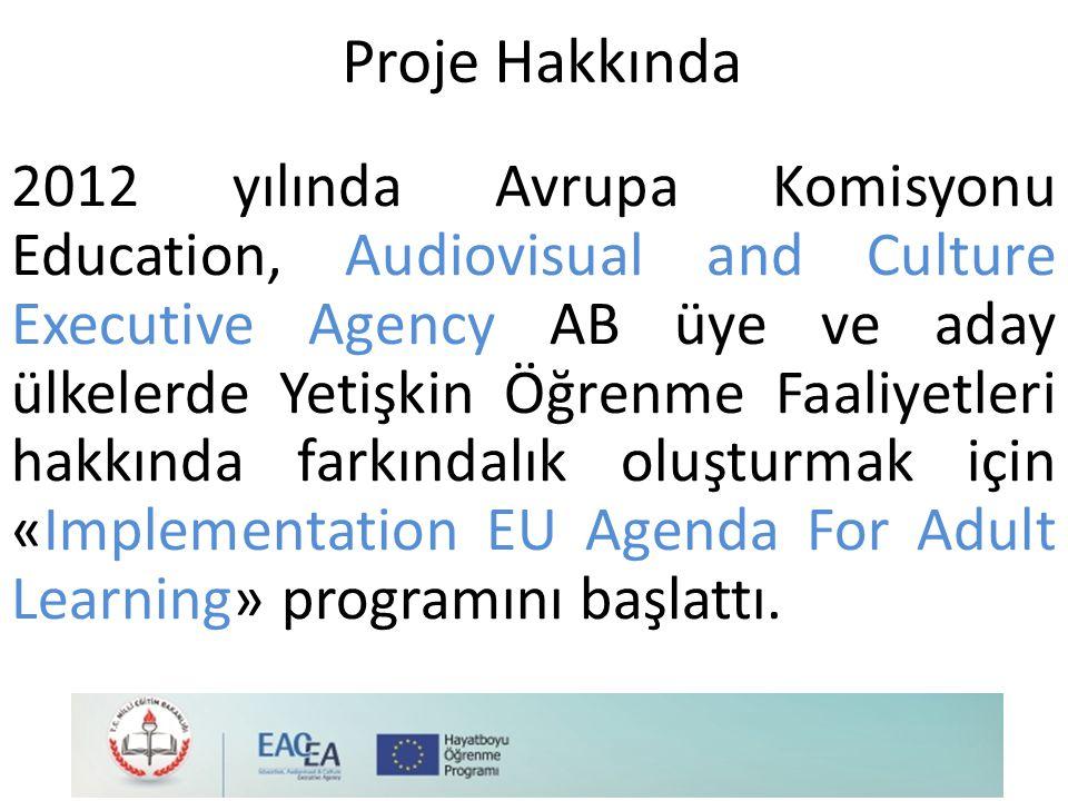 Proje Hakkında 2012 yılında Avrupa Komisyonu Education, Audiovisual and Culture Executive Agency AB üye ve aday ülkelerde Yetişkin Öğrenme Faaliyetleri hakkında farkındalık oluşturmak için «Implementation EU Agenda For Adult Learning» programını başlattı.