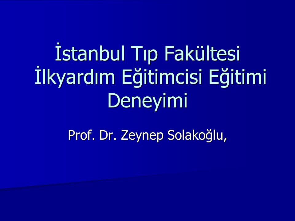 İstanbul Tıp Fakültesi İlkyardım Eğitimcisi Eğitimi Deneyimi Prof. Dr. Zeynep Solakoğlu,