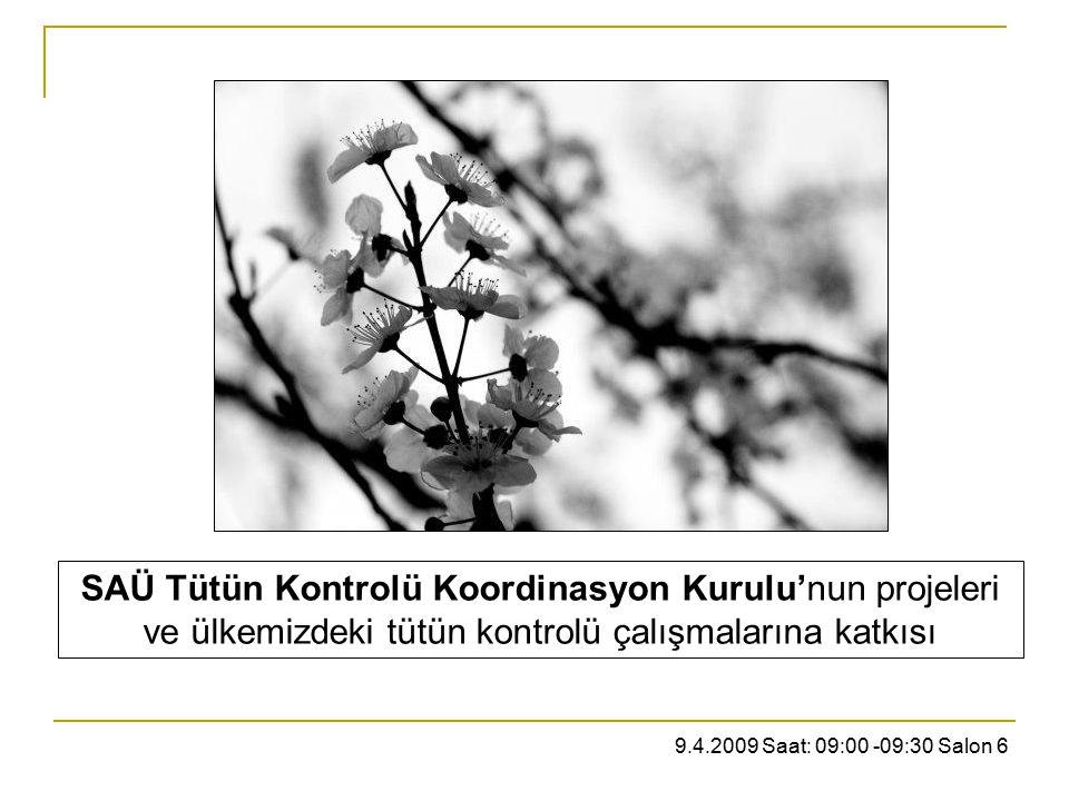 SAÜ Tütün Kontrolü Koordinasyon Kurulu'nun projeleri ve ülkemizdeki tütün kontrolü çalışmalarına katkısı 9.4.2009 Saat: 09:00 -09:30 Salon 6