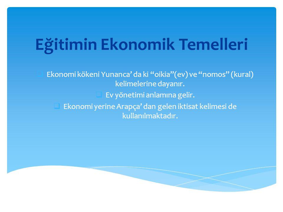 """Eğitimin Ekonomik Temelleri  Ekonomi kökeni Yunanca' da ki """"oikia""""(ev) ve """"nomos"""" (kural) kelimelerine dayanır.  Ev yönetimi anlamına gelir.  Ekono"""