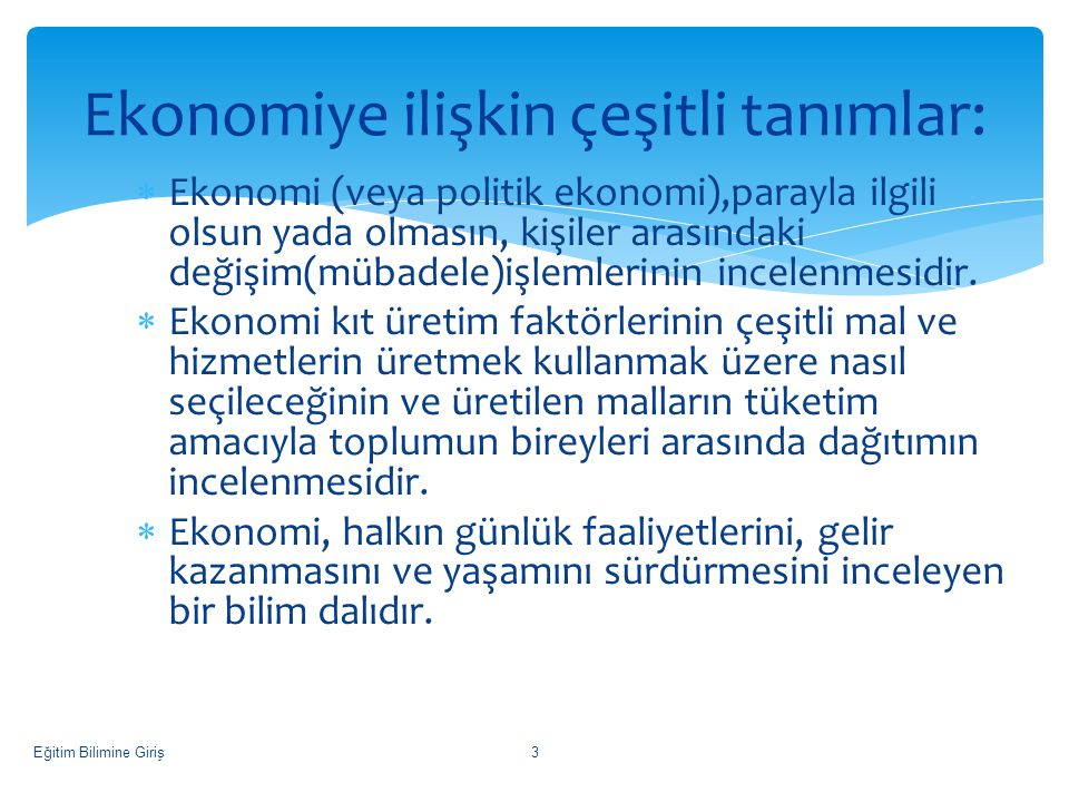  Ekonomi (veya politik ekonomi),parayla ilgili olsun yada olmasın, kişiler arasındaki değişim(mübadele)işlemlerinin incelenmesidir.  Ekonomi kıt üre
