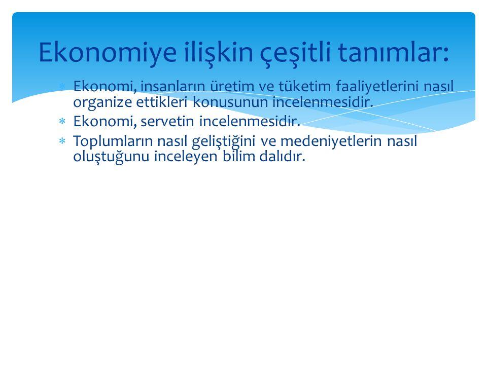  Ekonomi, insanların üretim ve tüketim faaliyetlerini nasıl organize ettikleri konusunun incelenmesidir.  Ekonomi, servetin incelenmesidir.  Toplum