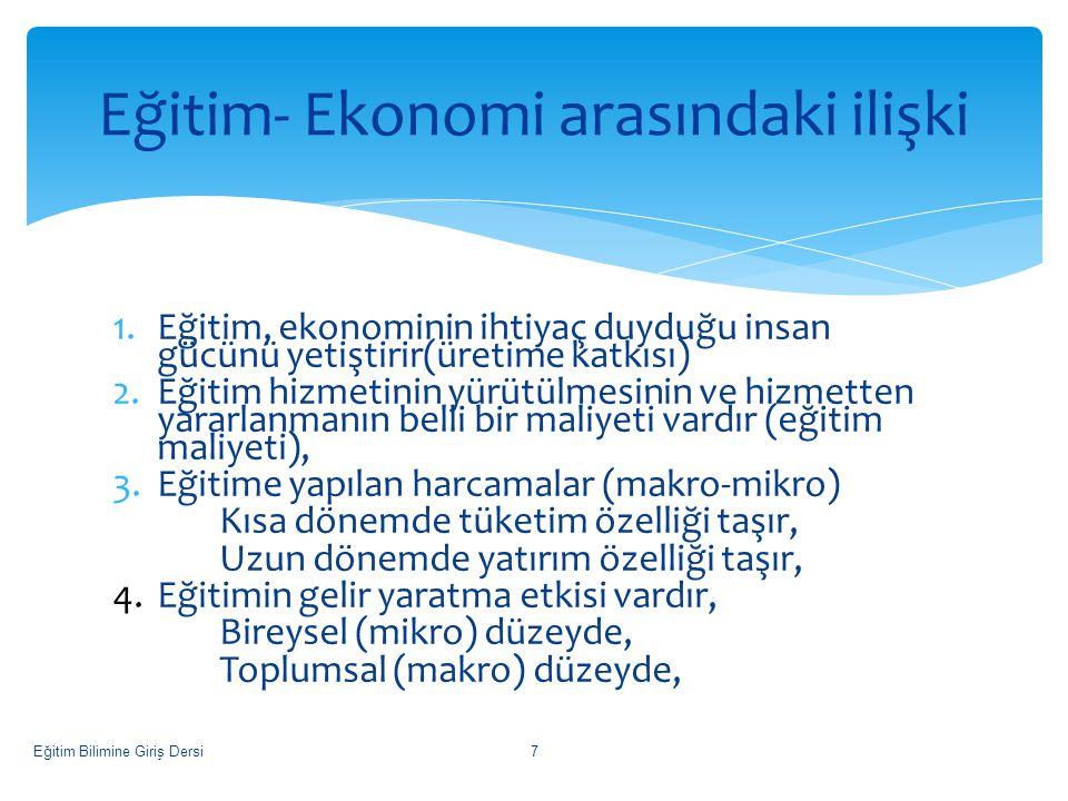 1.Eğitim, ekonominin ihtiyaç duyduğu insan gücünü yetiştirir(üretime katkısı) 2.Eğitim hizmetinin yürütülmesinin ve hizmetten yararlanmanın belli bir