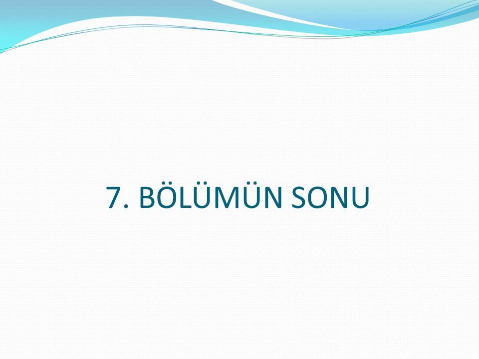 7. BÖLÜMÜN SONU