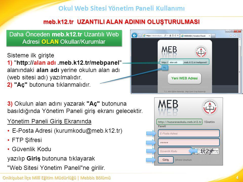Onikişubat İlçe Millî Eğitim Müdürlüğü | Mebbis Bölümü Okul Web Sitesi Yönetim Paneli Kullanımı 4 Sisteme ilk girişte 1) http://alan adı.meb.k12.tr/mebpanel alanındaki alan adı yerine okulun alan adı (web sitesi adı) yazılmalıdır.