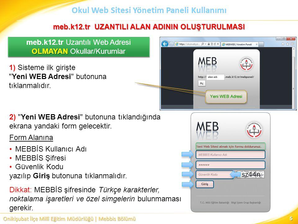 Onikişubat İlçe Millî Eğitim Müdürlüğü | Mebbis Bölümü Okul Web Sitesi Yönetim Paneli Kullanımı 5 1) Sisteme ilk girişte Yeni WEB Adresi butonuna tıklanmalıdır.