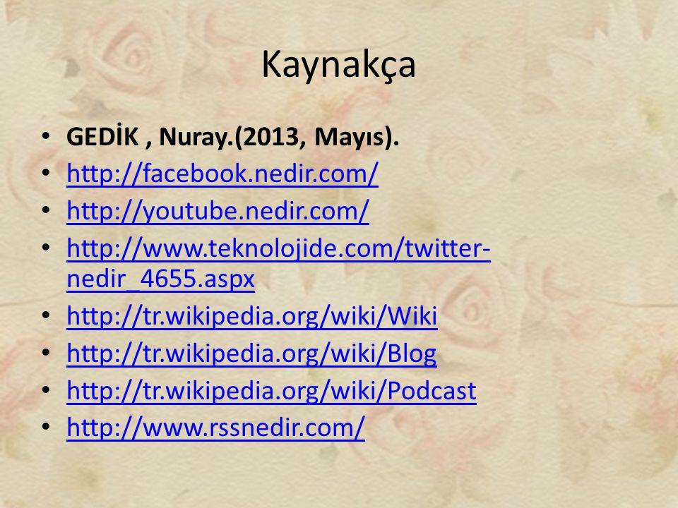Kaynakça GEDİK, Nuray.(2013, Mayıs). http://facebook.nedir.com/ http://youtube.nedir.com/ http://www.teknolojide.com/twitter- nedir_4655.aspx http://w