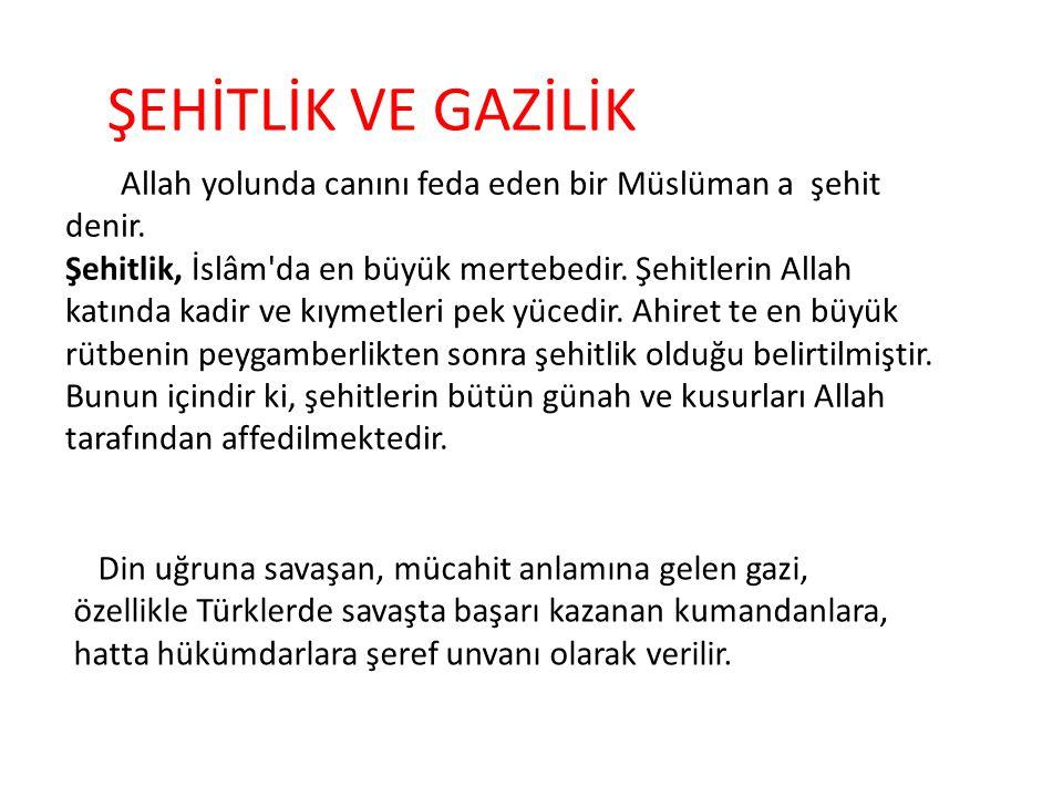 Allah yolunda canını feda eden bir Müslüman a şehit denir. Şehitlik, İslâm'da en büyük mertebedir. Şehitlerin Allah katında kadir ve kıymetleri pek yü