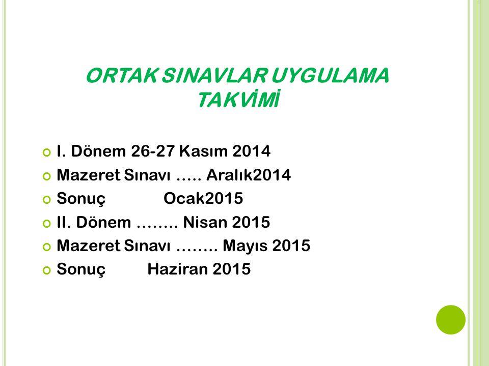 ORTAK SINAVLAR UYGULAMA TAKV İ M İ I. Dönem 26-27 Kasım 2014 Mazeret Sınavı ….. Aralık2014 Sonuç Ocak2015 II. Dönem …….. Nisan 2015 Mazeret Sınavı …….