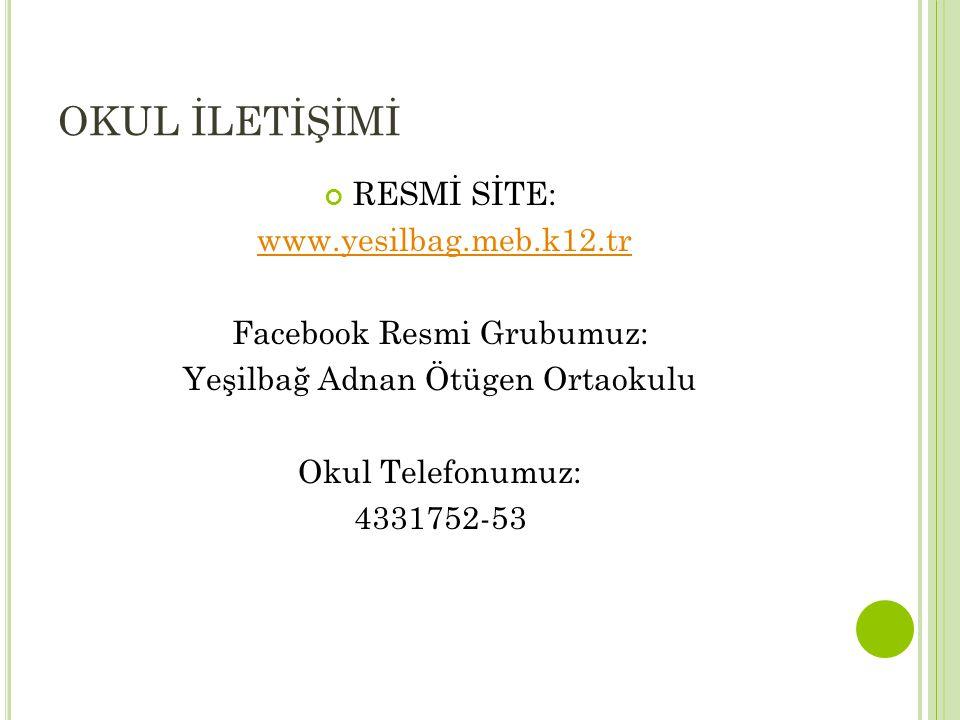 OKUL İLETİŞİMİ RESMİ SİTE: www.yesilbag.meb.k12.tr Facebook Resmi Grubumuz: Yeşilbağ Adnan Ötügen Ortaokulu Okul Telefonumuz: 4331752-53