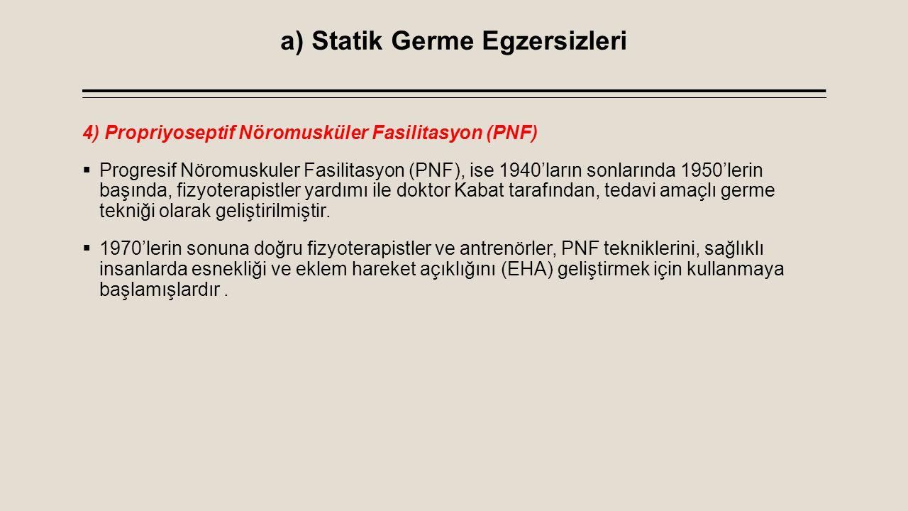 a) Statik Germe Egzersizleri 4) Propriyoseptif Nöromusküler Fasilitasyon (PNF)  Progresif Nöromuskuler Fasilitasyon (PNF), ise 1940'ların sonlarında