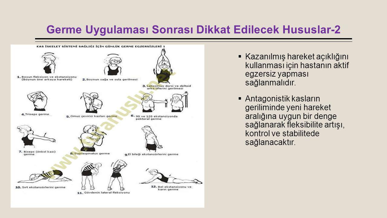Germe Uygulaması Sonrası Dikkat Edilecek Hususlar-2  Kazanılmış hareket açıklığını kullanması için hastanın aktif egzersiz yapması sağlanmalıdır.  A