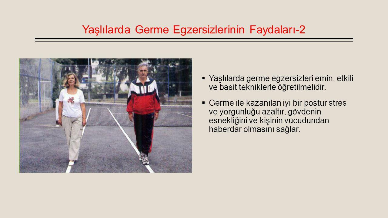 Yaşlılarda Germe Egzersizlerinin Faydaları-2  Yaşlılarda germe egzersizleri emin, etkili ve basit tekniklerle öğretilmelidir.  Germe ile kazanılan i