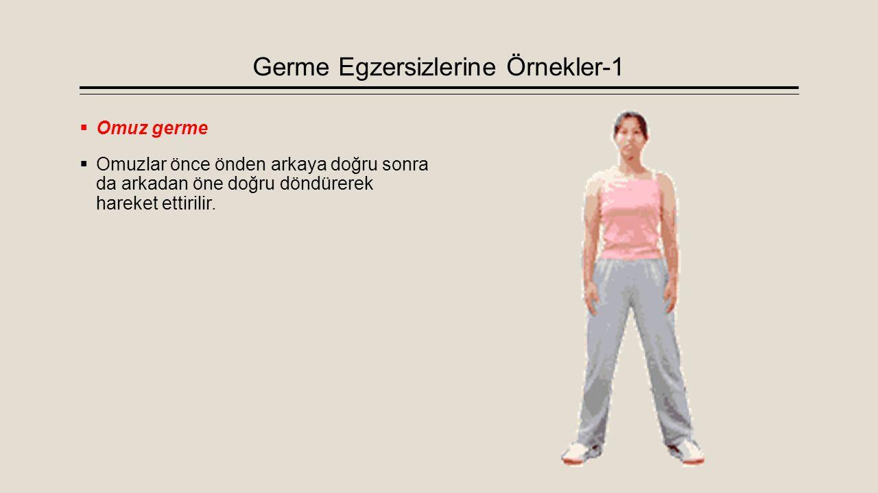 Germe Egzersizlerine Örnekler-1  Omuz germe  Omuzlar önce önden arkaya doğru sonra da arkadan öne doğru döndürerek hareket ettirilir.