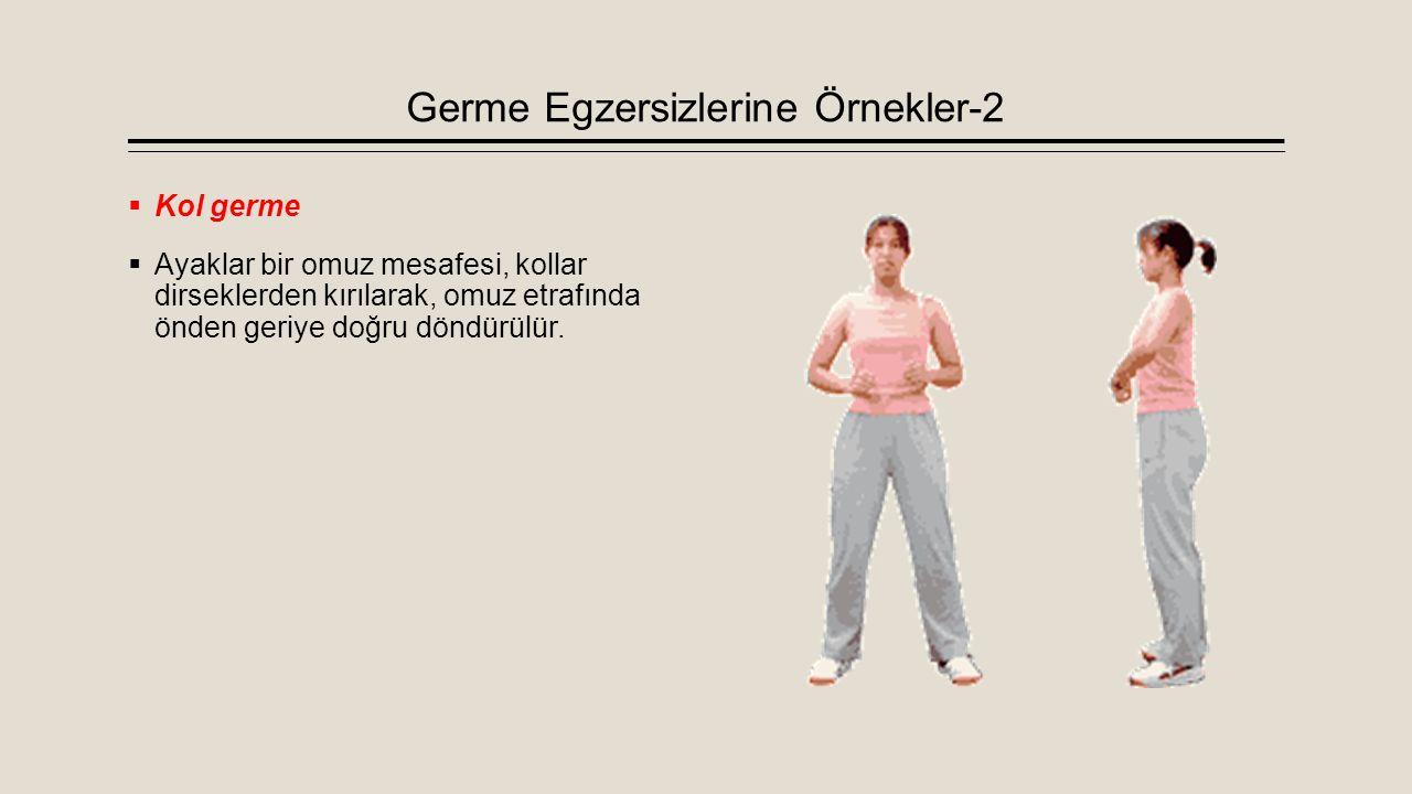 Germe Egzersizlerine Örnekler-2  Kol germe  Ayaklar bir omuz mesafesi, kollar dirseklerden kırılarak, omuz etrafında önden geriye doğru döndürülür.